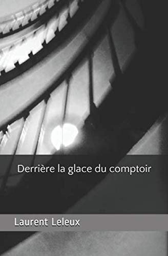 Derrière la glace du comptoir (French Edition) by Laurent Leleux