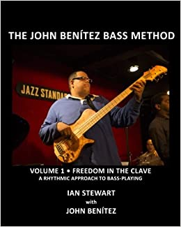 the john bentez bass method vol 1 freedom in the clave a rhythmic approach to bass playing