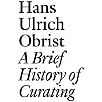 A Brief History of Curating: By Hans Ulrich Obrist