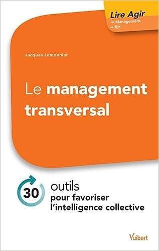 Lire un Le management transversal - 30 outils pour favoriser l'intelligence collective pdf ebook