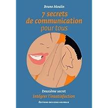 7 secrets de communication pour tous, Intégrer l'insatisfaction (French Edition)