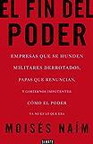 El fin del poder: Empresas que se hunden, militares derrotados, papas que renuncian, y gobiernos impotentes: cómo el poder ya no es lo que era