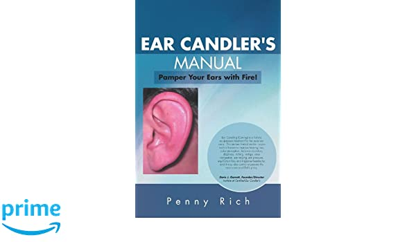 Ear Candlers Manual:Pamper Your Ears with Fire!