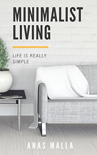Minimalist Living: Complete Guide to Minimalist Living, How to Declutter Your Home, Simplify Your Life & Live a Meaningful Life.. (Travel, Transportation, ... Digital, Shopping, Less is More Book 1)