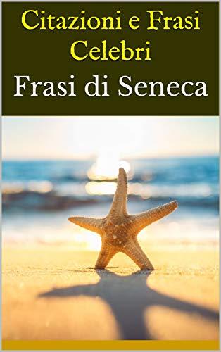 Amazon Com Citazioni E Frasi Celebri Frasi Di Seneca Italian