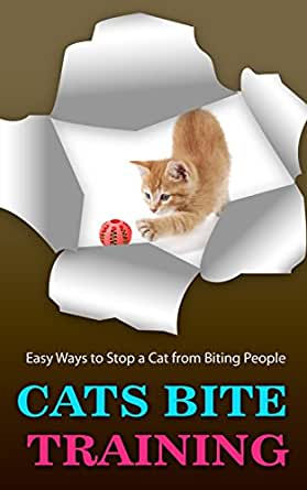 Cats Bite Training: Easy Ways to Stop a Cat from Biting People - Kindle edition by Breana