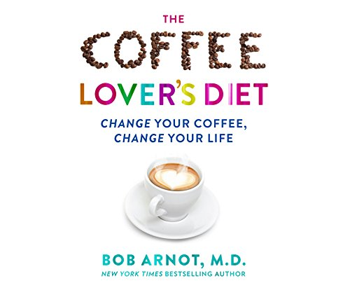 Coffee Lover's Diet, The: Change Your Coffee...Change Your Life