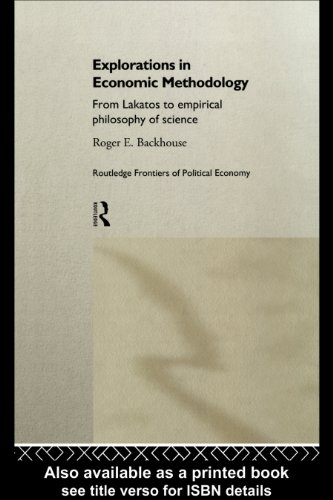 Explorations in Economic Methodology: From Lakatos to Empirical Philosophy of Science (Routledge Frontiers of Political Economy)