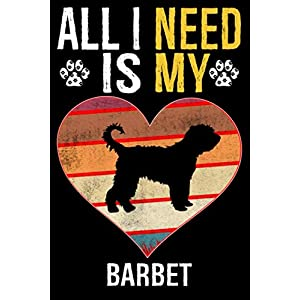 All I Need Is My Barbet: Dog - This is Perfect Cool Funny Humor Gifts For Barbet Dog Lovers - Best Gift For Mom Dad Father Mother Barbet Lover - 116 Pages, 6 x 9, Matte Finish 31