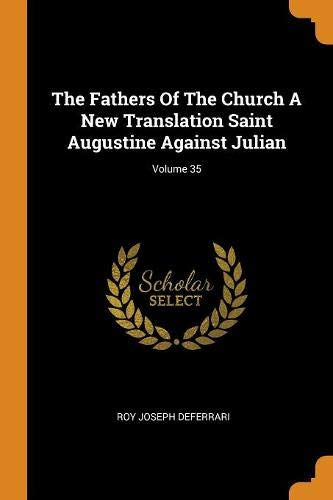 The Fathers Of The Church A New Translation Saint Augustine Against Julian; Volume 35