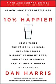10% Happier Revised Edition: How I Tamed the Voice in My Head, Reduced Stress Without Losing My Edge, and Foun