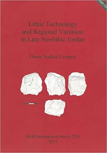 Lithic Technology and Regional Variation in Late Neolithic Jordan (BAR International)