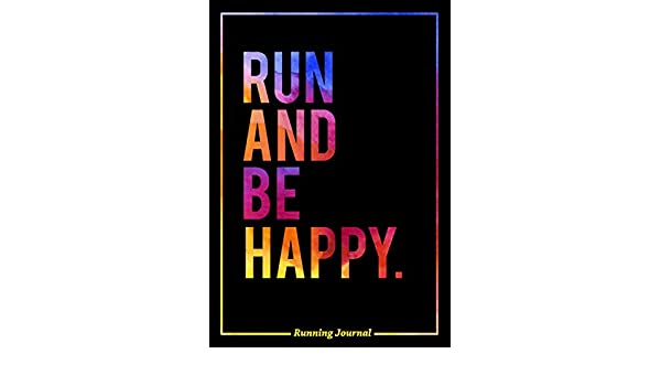 Running journal run and be happy pace publishers 9781944515461 running journal run and be happy pace publishers 9781944515461 amazon books publicscrutiny Choice Image