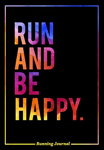 Running Journal: Run and Be Happy
