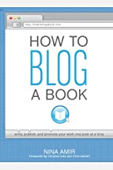 How to Blog a Book: Write, Publish, and Promote Your Work One Post at a Time Kindle Edition