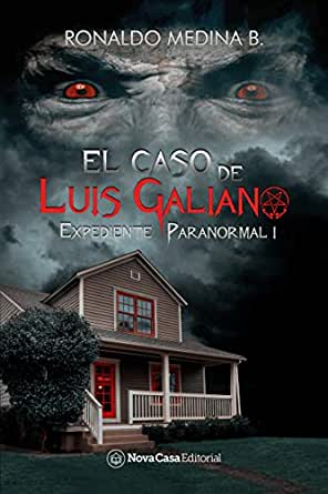 El caso de Luis Galiano (Expediente Paranormal nº 1) eBook: Medina B., Ronaldo: Amazon.es: Tienda Kindle