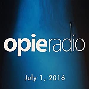Opie and Jimmy, July 1, 2016 Radio/TV Program