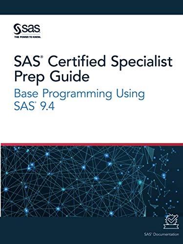 SAS® Certified Specialist Prep Guide: Base Programming Using SAS® 9.4 (Sas Certification Prep Guide)