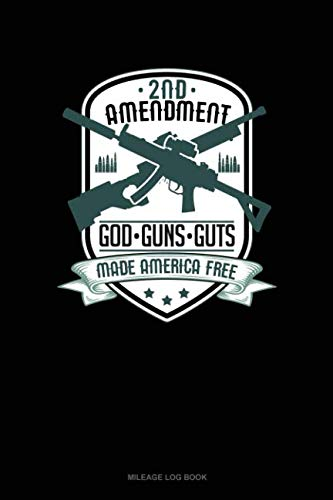 2nd Amendment God Guns Guts Made America Free: Mileage Log Book