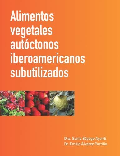Alimentos vegetales autóctonos iberoamericanos subutilizados (Spanish Edition)