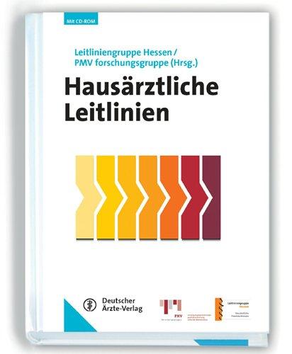 Hausärztliche Leitlinien: herausgeben von der Leitliniengruppe Hessen und der PMV forschungsgruppe mit CD-ROM