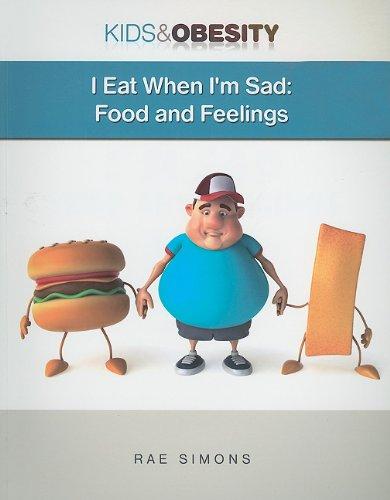I Eat When I'm Sad: Food and Feelings (Kids & Obesity)