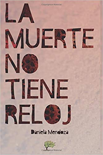 La muerte no tiene reloj (Spanish Edition): Martha Daniela Mendoza: 9788417233693: Amazon.com: Books