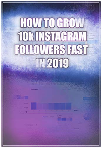 How To Grow 10k Followers In 2019: Master the Algorithm