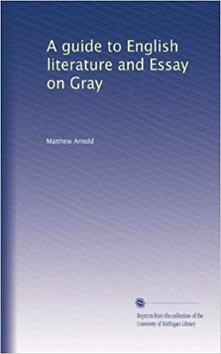 A Guide To English Literature And Essay On Gray Matthew Arnold  A Guide To English Literature And Essay On Gray Paperback  January