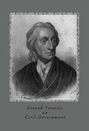 an analysis of the second treatise on civil government by john locke Of civil government analysis john locke  john locke's of civil government: the second treatise appeared in two treatises of government and was looked.