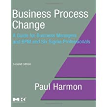 By Paul Harmon - Business Process Change: A Guide for Business Managers and BPM and Six Sigma Professionals (The MK/OMG Press) (2nd second edition)