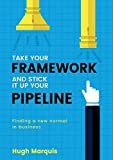 img - for Take Your Framework And Stick It Up Your Pipeline: Finding a new normal in business book / textbook / text book