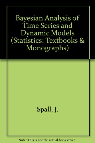 Bayesian Analysis of Time Series and Dynamic Models (Statistics:  A Series of Textbooks and Monographs)