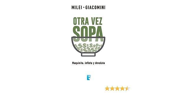 Amazon.com: Otra vez sopa: Maquinita; infleta y devaluta (Spanish Edition) eBook: Javier Milei: Kindle Store