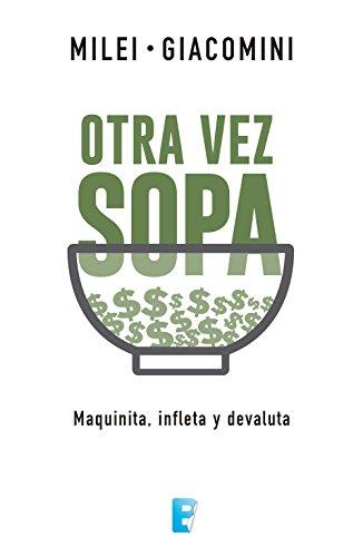 Otra vez sopa: Maquinita; infleta y devaluta (Spanish Edition) by [Milei