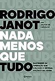 Nada menos que tudo: Bastidores da opera莽茫o que colocou o sistema pol鉚tico em xeque (Portuguese Edition)