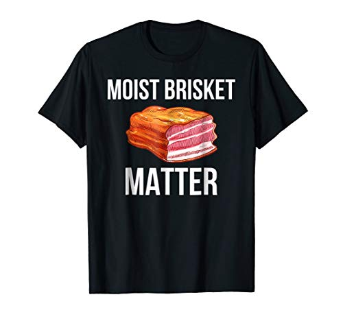 Moist Brisket Matters - Smoked Beef Brisket T-Shirt