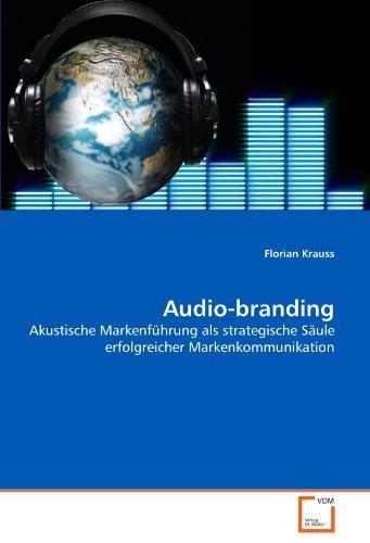Audio-branding: Akustische Markenführung als strategische Säule erfolgreicher Markenkommunikation (German Edition) by VDM Verlag Dr. Müller