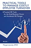 img - for Practical Tools To Manage Costly Employee Turnover (Practical HR Tools for the Small-Business Owner and Accidental HR Manager) book / textbook / text book