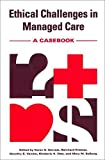 img - for Ethical Challenges in Managed Care: A Casebook book / textbook / text book