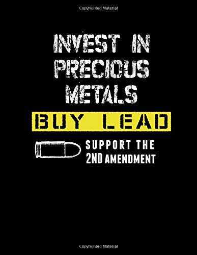 Invest In Precious Metals Buy Lead Support The 2nd Amendment: Second Amendment Journal Diary Composition Book