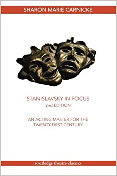 Stanislavsky in Focus: An Acting Master for the Twenty-First Century (Routledge Theatre Classics)