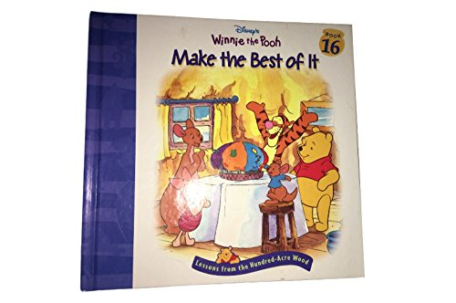 Disney's Winnie the Pooh: Make the Best of It (Lessons from the Hundred-Acre Wood, Book (Disney 100 Acre Wood)