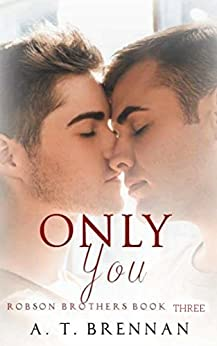 Only You (Robson Brothers Book 3) by [Brennan, A.T.]