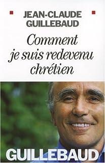 Comment je suis redevenu chrétien, Guillebaud, Jean-Claude