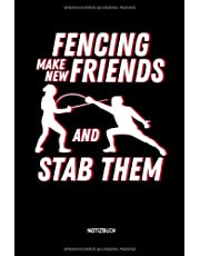 Fencing - Make New Friends And Stab Them - Notizbuch: Lustiges Fechten Notizbuch. Fechten Zubehör & Fecht Geschenk Idee für Fechter.