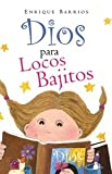 Dios para Locos Bajitos, Enrique Barrios, 8478086161