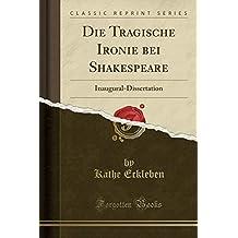 Die Tragische Ironie Bei Shakespeare: Inaugural-Dissertation (Classic Reprint) (German Edition)