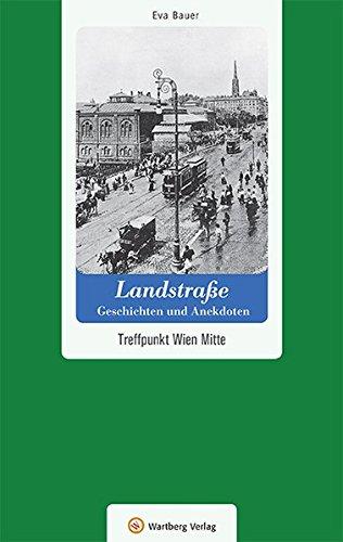 Landstraße - Geschichten und Anekdoten: Treffpunkt Wien Mitte (Geschichten und Anekdoten aus Österreich)