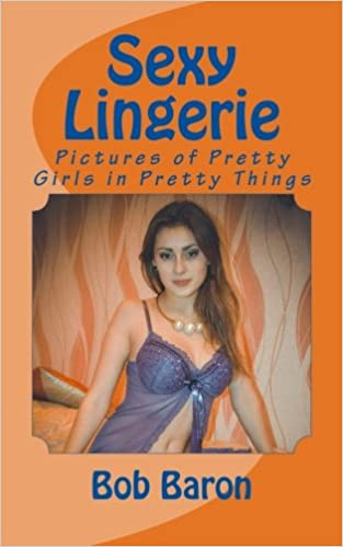 Sexy Lingerie: Pictures of Pretty Girls in Pretty Things